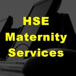 HSE Maternity Services